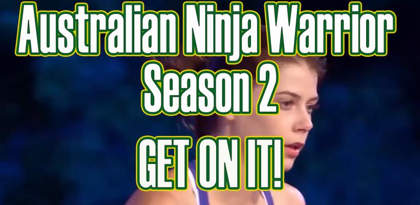 Australian Ninja Warrior Season 2 Get on it_